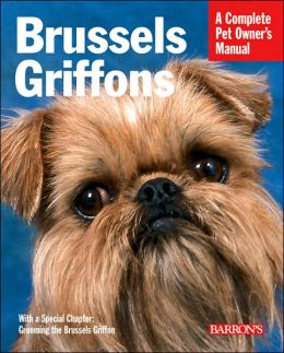 Brussels Griffons: Everything about Purchase, Care, Nutrition, Behavior, and Training
