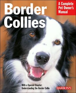 Border Collies: Everything about Purchase, Care, Nutrition, Behavior, and Training