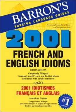 2001 French and English Idioms: 2001 Idiotismes Francais Et Anglais