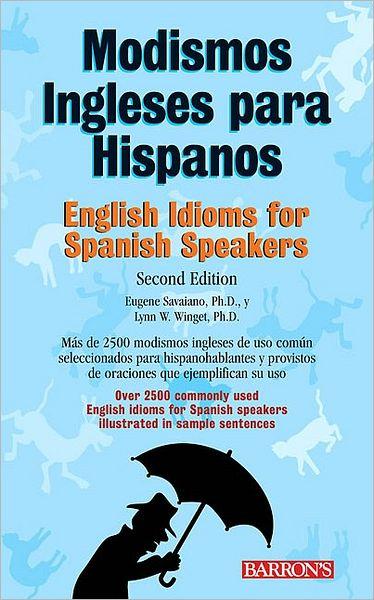Modismos Ingleses Para Hispanos: English Idioms for Spanish Speakers, 2nd Ed.