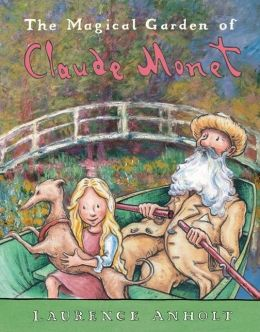 Magical Garden of Claude Monet (Anholt's Artists Books for Children Series)
