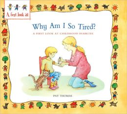 Why Am I So Tired?: A First Look at Childhood Diabetes (A First Look At... Ser.)