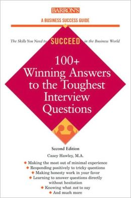 100+ Winning Answers to the Toughest Interview Questions (Barron's Business Success Ser.)
