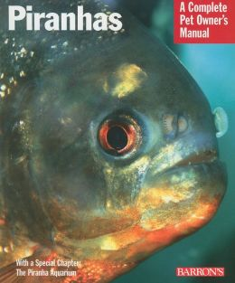 Piranhas: Everything about Purchase, Nutrition, Behavior, and Breeding