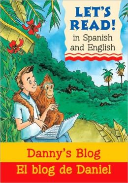 Danny's Blog/ El blog de Daniel: Spanish/English Edition (Let's Read! Series)