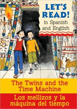 The Time Twins and the Time Machine/ Los mellizos y la maquina del tiempo: Spanish/English Edition (Let's Read! Series)