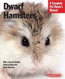 Dwarf Hamsters: Everything about Purchase, Care, Feeding, and Housing