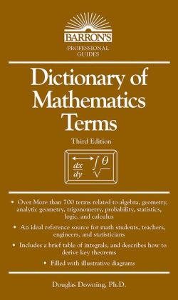 Dictionary of Mathematics Terms, 3rd Edition (Barron's Professional Guides Series)