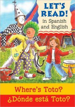 Where's Toto?/Donde esta Toto?: Spanish/English Edition (Let's Read! Series)