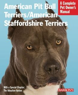 American Pit Bull Terriers/American Staffordshire Terriers (Complete Pet Owner's Manual Series)