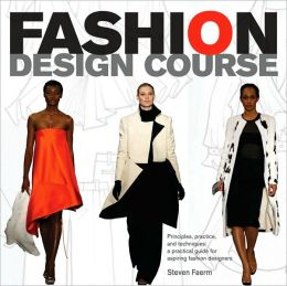 Fashion Design Course: Principles, Practice, and Techniques- A Practical Guide for Aspiring Fashion Designers