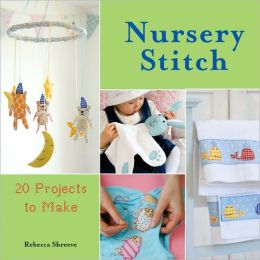 Nursery Stitch: 20 Projects to Make