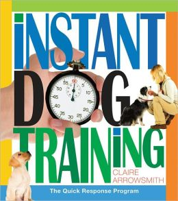 Instant Dog Training: The Quick Response Program
