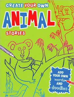 Create Your Own Animal Stories By Zoe Quayle