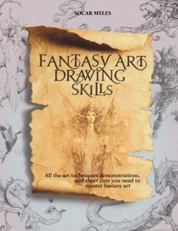 Fantasy Art Drawing Skills: All the Art Techniques and Short Cuts You Need to Master Fantasy Art