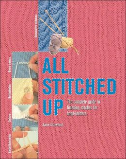 All Stitched Up: The Complete Guide to Finishing Stitches for Handknitters