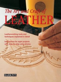 The Art and Craft of Leather: Leatherworking Tools and Techniques Explained in Detail