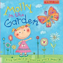 Molly in the Garden: With Twinkly Glitter on Every Page!