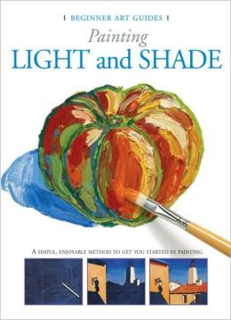 Painting Light and Shade: Beginner Art Series