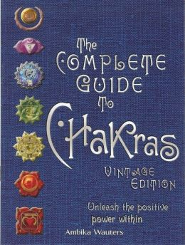 The Complete Guide to Chakras: Unleash the Positive Power Within (Vintage Edition)