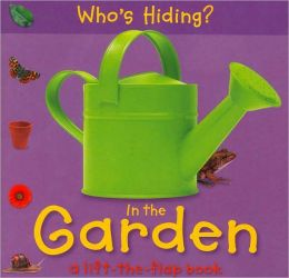 Who's Hiding? In the Garden: A Lift-the-Flap Book
