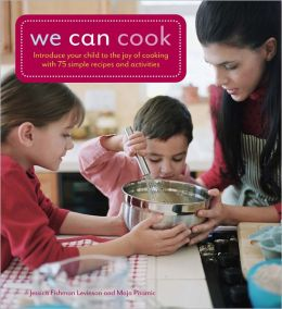 We Can Cook: Easy and Fun Recipes for Cooking with Your Kids