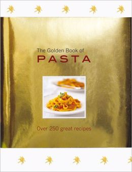 The Golden Book of Pasta: Over 250 Great Recipes Carla Bardi