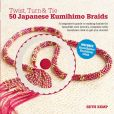 Book Cover Image. Title: Twist, Turn & Tie 50 Japanese Kumihimo Braids:  A Beginner's Guide to Making Braids for Beautiful Cord Jewelry, Author: Beth Kemp