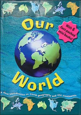 Our World: A First Introduction to World Geography and the Continents