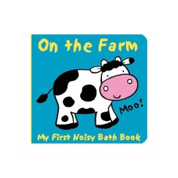 Animals on the Farm (My First Noisy Bath Book Series)