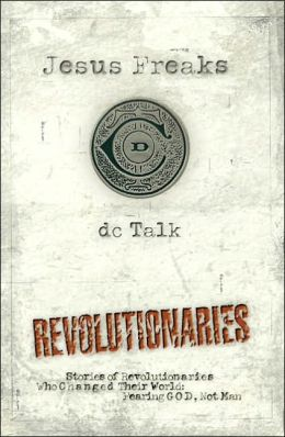 Jesus Freaks: Revolutionaries: Stories of Revolutionaries Who Changed Their World: Fearing God, Not Man