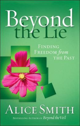 Beyond the Lie: To Freedom from Your Past