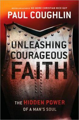 Unleashing Courageous Faith: The Hidden Power of a Man's Soul