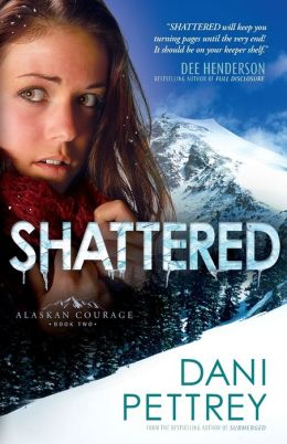 Shattered (Alaskan Courage Series #2)