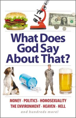 What Does God Say About That?: Politics, Race, Heaven, Hell, the Environment, Money, and Hundreds More!