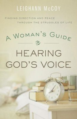 Woman's Guide to Hearing God's Voice, A: Finding Direction and Peace Through the Struggles of Life