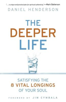 Deeper Life, The: Satisfying the 8 Vital Longings of Your Soul