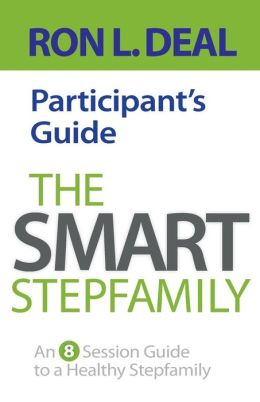 Smart Stepfamily Participant's Guide, The: An 8-Session Guide to a Healthy Stepfamily