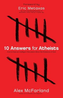 10 Answers for Atheists: How to Have an Intelligent Discussion About the Existence of God