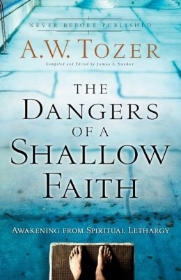 Dangers of a Shallow Faith, The: Awakening from Spiritual Lethargy