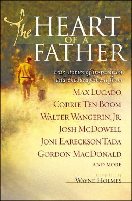 Heart of a Father: True Stories of Inspiration and Encouragement