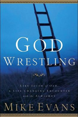 God Wrestling: Like Jacob of Old: A Life Changing Encounter with the Almighty