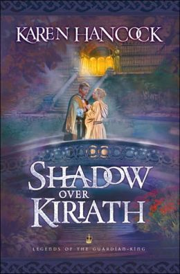 Shadow over Kiriath (Legends of the Guardian-King Series #3)