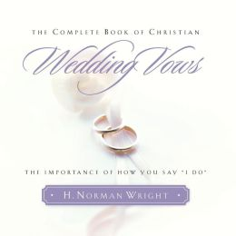 Complete Book of Christian Wedding Vows, The: The Importance of How You Say