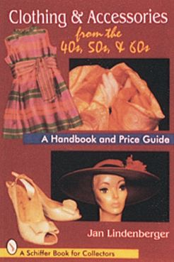 Clothing and Accessories from the 40s, 50s and 60s: A Handbook and Price Guide