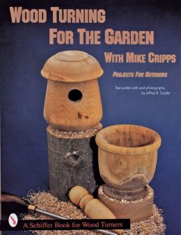 Wood Turning for the Garden with Mike Cripps: Projects for Outdoors