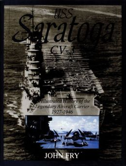 USS Saratoga CV-3: An Illustrated History of the Legendary Aircraft Carrier 1927-1946
