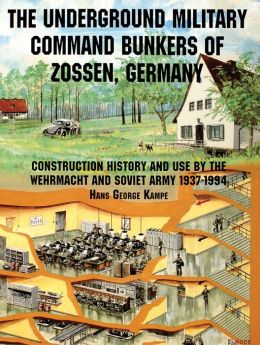 Underground Military Command Bunkers of Zossen, Germany : Construction History and Use by the Wehrmacht and Soviet Army 1937-1994