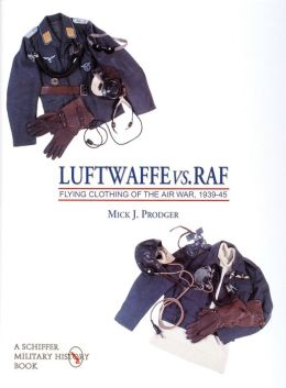 Luftwaffe vs. RAF: Flying Clothing of the Air War, 1939-45