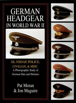 German Headgear in World War II: A Photographic Study of German Hats and Helmets